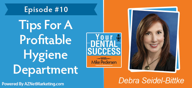 Your Dental Success Podcast Guest Debra Seidel-Bittki